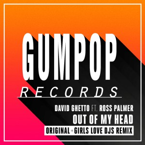David Ghetto feat. Ross Palmer - Out Of My Head [Gum Pop Records]