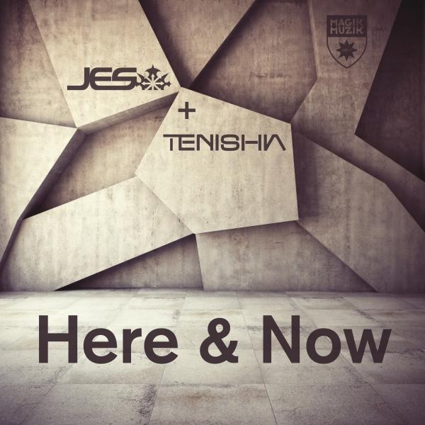 JES & Tenishia - Here & Now [Magik Muzik]