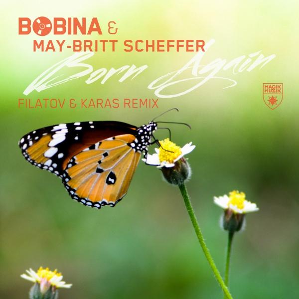 Bobina & May-Britt Scheffer - Born Again (Filatov & Karas Remix) [Magik Muzik]