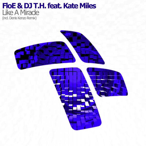 FloE & DJ T.H. feat. Kate Miles - Like A Miracle (incl. Denis Kenzo Remix)