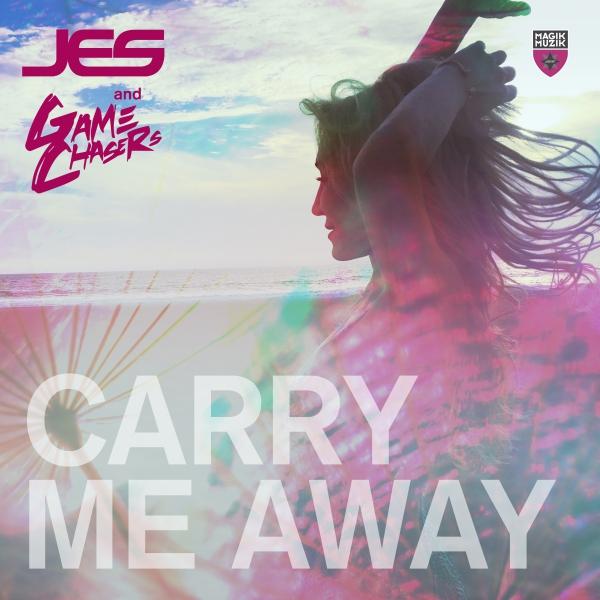 JES & Game Chasers - Carry Me Away [Magik Muzik]