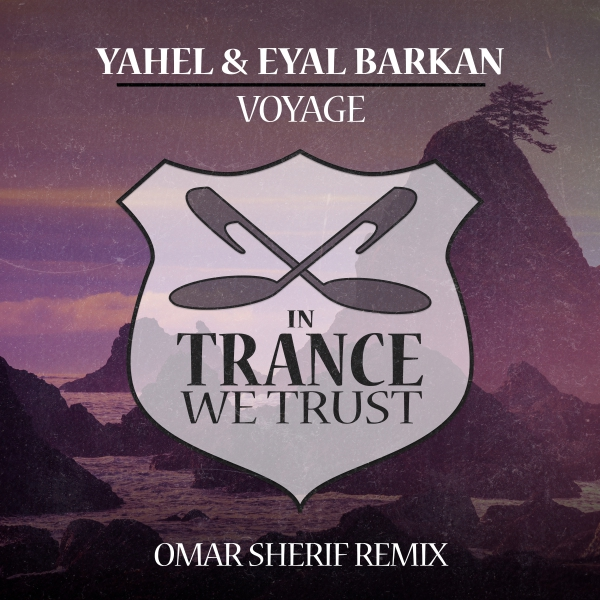 Yahel & Eyal Barkan - Voyage (Omar Sherif Remix) [In Trance We Trust]