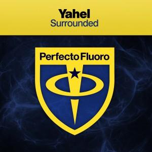 Yahel - Surrounded [Perfecto Fluoro]